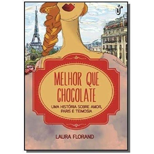 MELHOR QUE CHOCOLATE - UMA HISTORIA SOBRE AMOR, PARIS E TEIMOSIA