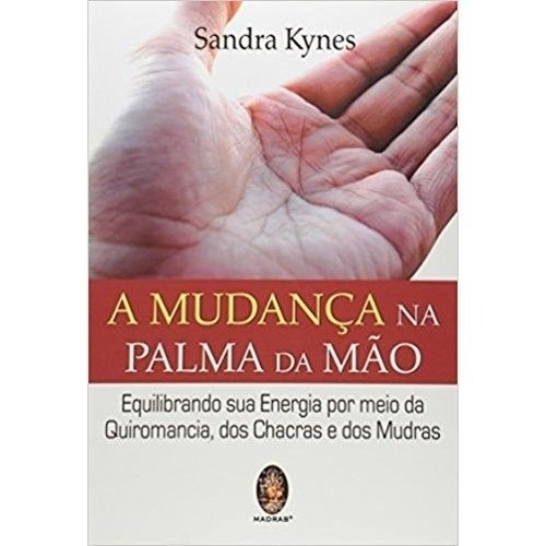 MUDANCA NA PALMA DA MAO, A - EQUILIBRANDO SUA ENERGIA POR MEIO DA QUIROMANC