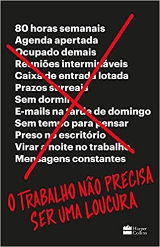 O TRABALHO NÃO PRECISA SER UMA LOUCURA