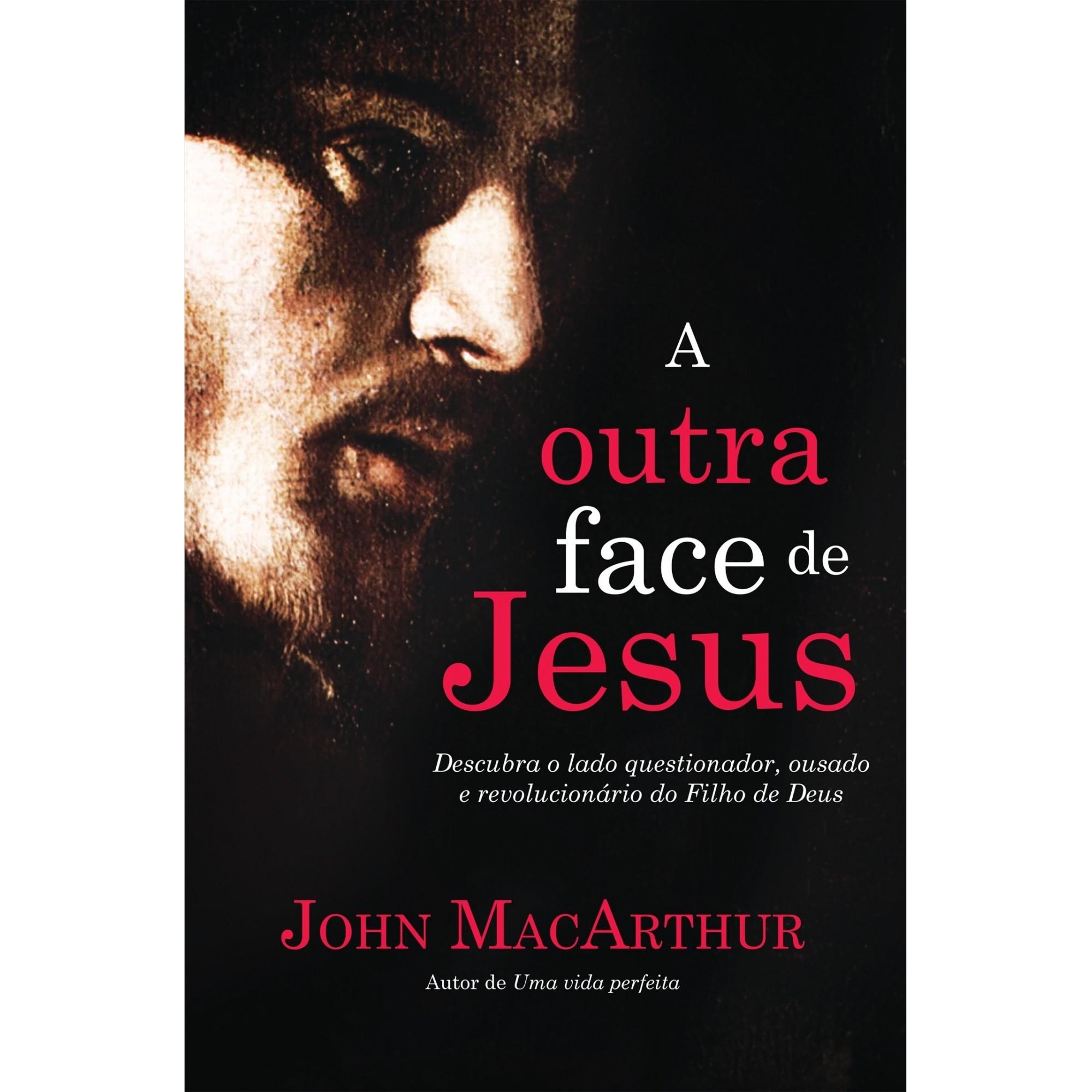 OUTRA FACE DE JESUS, A - DESCUBRA O LADO QUESTIONADOR, CRITICO, IMPETUOSO E