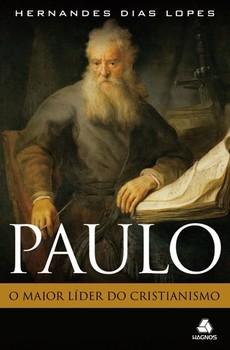 PAULO, O MAIOR LIDER DO CRISTIANISMO