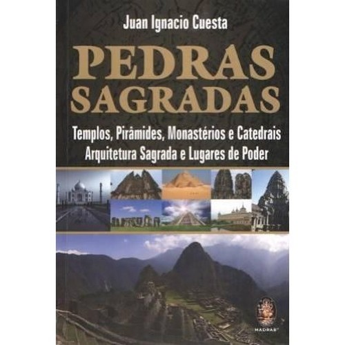 PEDRAS SAGRADAS - TEMPLOS, PIRAMIDES, MONASTERIOS E CATEDRAIS