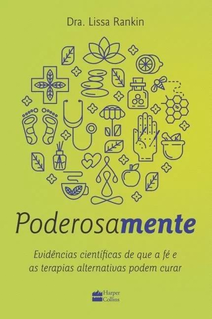 PODEROSAMENTE - EVIDENCIAS CIENTIFICAS DE QUE A FE E AS TERAPIAS ALTERNATIV