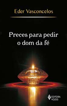 PRECES PARA PEDIR O DOM DA FÉ
