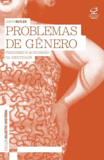 PROBLEMAS DO GENERO: FEMINISMO E SUBVERSAO DE IDENTIDADE