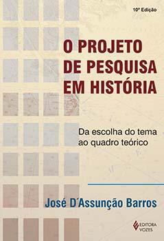 PROJETO DE PESQUISA EM HISTORIA (O) - DA ESCOLHA DO TEMA AO QUADRO TEORICO