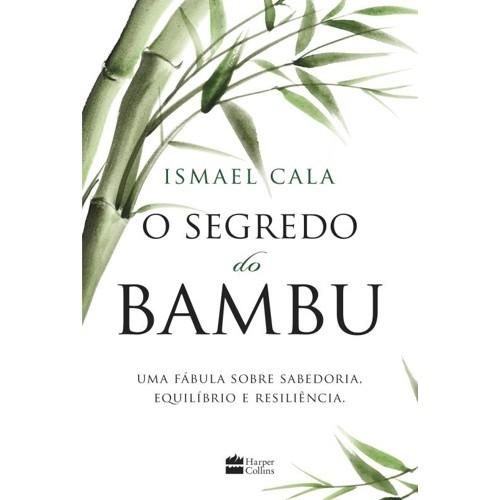 SEGREDO DO BAMBU, O - UMA HISTORIA SOBRE SABEDORIA, EQUILIBRIO E RESILIENC