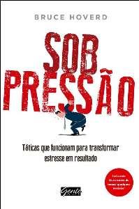 SOB PRESSAO -  TATICAS QUE FUNCIONAM PARA TRANSFORMAR ESTRESSE EM RESULTAD