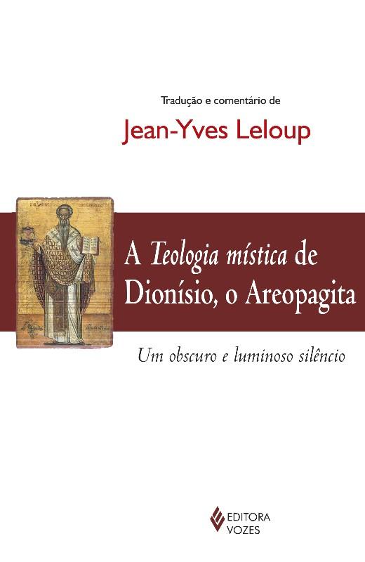 TEOLOGIA MISTICA DE DIONISIO, O AREOPAGITA - UM OBSCURO E LUMINOSO SILENCIO