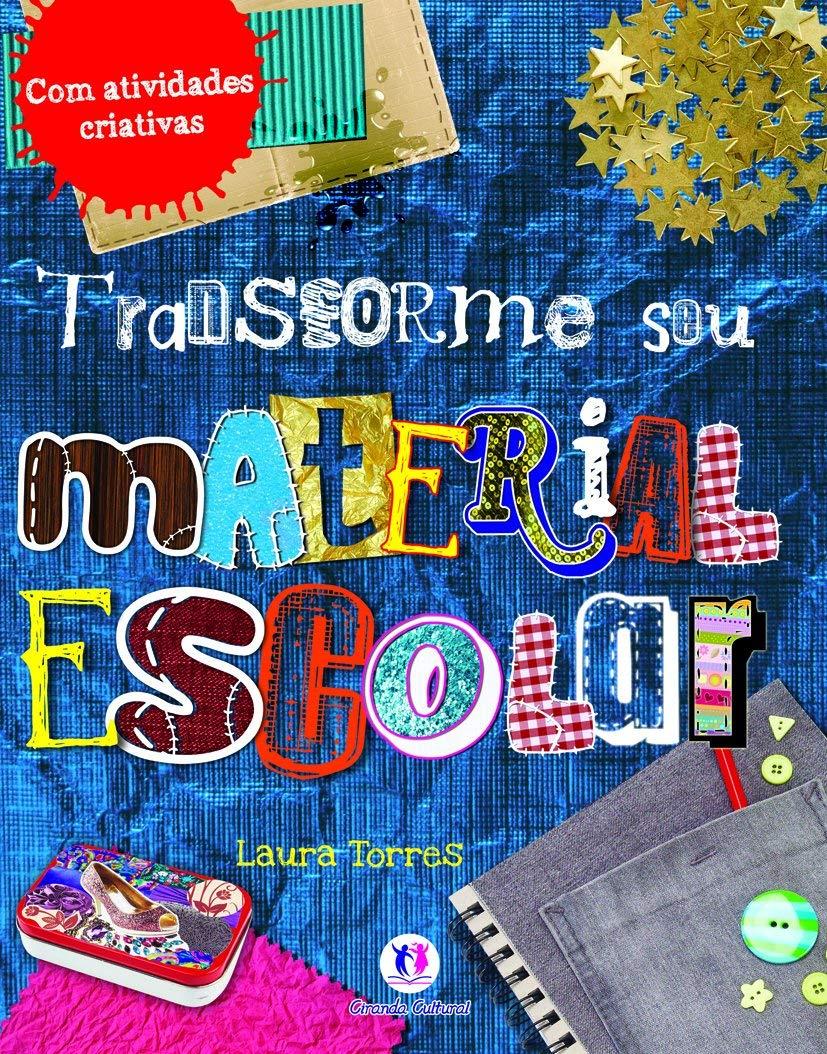 TRANSFORME SEU MATERIAL ESCOLAR - LAURA TORRES