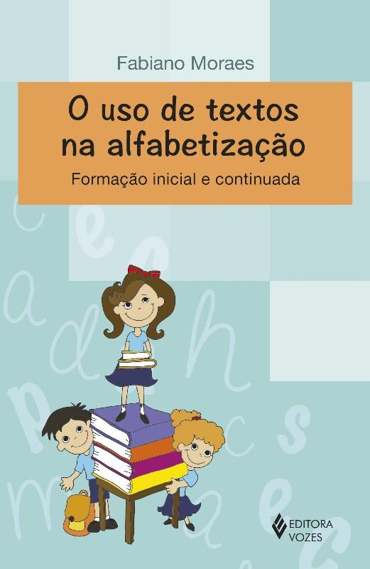 USO DE TEXTOS NA ALFABETIZACAO, O - FORMACAO INICIAL E CONTINUADA