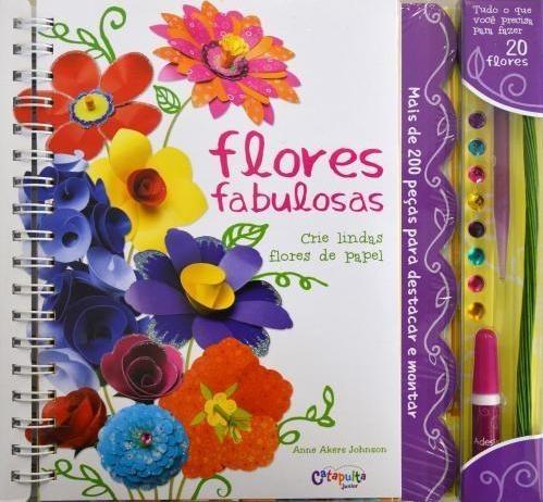 Livro de Artesanato Infantil Flores Fabulosas Crie Lindas Flores de Papel